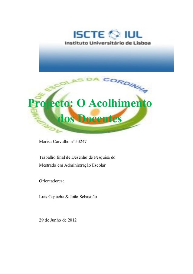 Projecto: O Acolhimento dos Docentes Marisa Carvalho nº 53247 Trabalho final de Desenho de Pesquisa do Mestrado em Adminis...