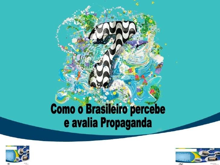 Como o Brasileiro percebe e avalia Propaganda