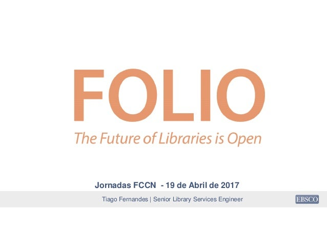 Tiago Fernandes | Senior Library Services Engineer Jornadas FCCN - 19 de Abril de 2017