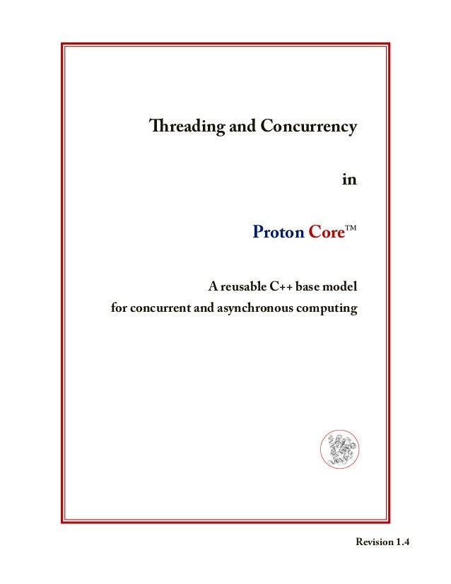 Threading and Concurrency in Proton Core™ A reusable C++ base model for concurrent and asynchronous computing  (l...