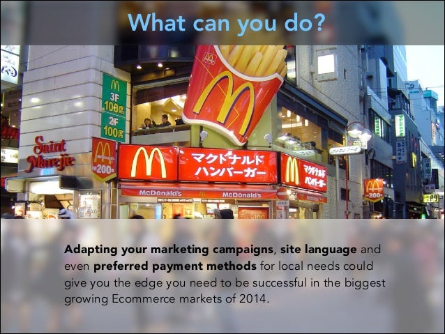 What can you do?  Adapting your marketing campaigns, site language and even preferred payment methods for local needs coul...