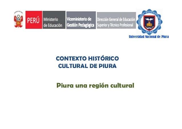 Universidad Nacional de Piura  CONTEXTO HISTÓRICO CULTURAL DE PIURA  Piura una región cultural