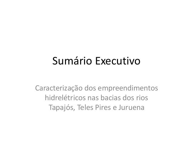 Sumário Executivo Caracterização dos empreendimentos hidrelétricos nas bacias dos rios Tapajós, Teles Pires e Juruena