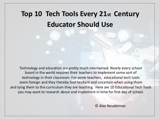 Top 10 Tech Tools Every 21st Century Educator Should Use Technology and education are pretty much intertwined. Nearly ever...
