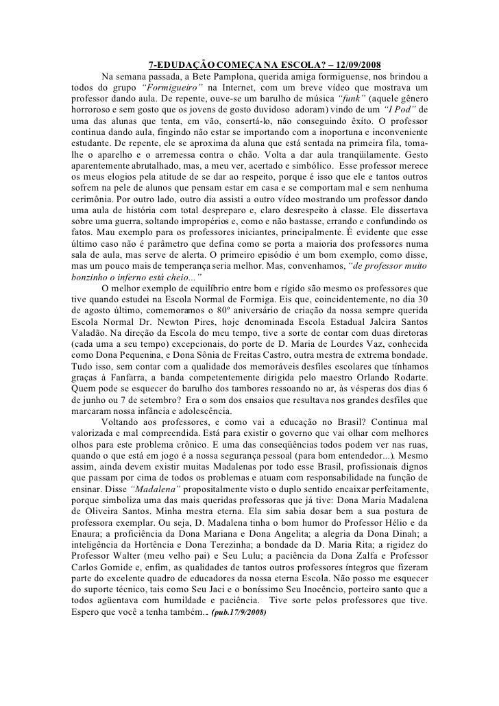 7-EDUDAÇÃO COMEÇA NA ESCOLA? – 12/09/2008         Na semana passada, a Bete Pamplona, querida amiga formiguense, nos brind...