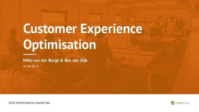 DATA DRIVEN DIGITAL MARKETING Customer Experience Optimisation Mike van der Burgt & Bas van Dijk 18-06-2019