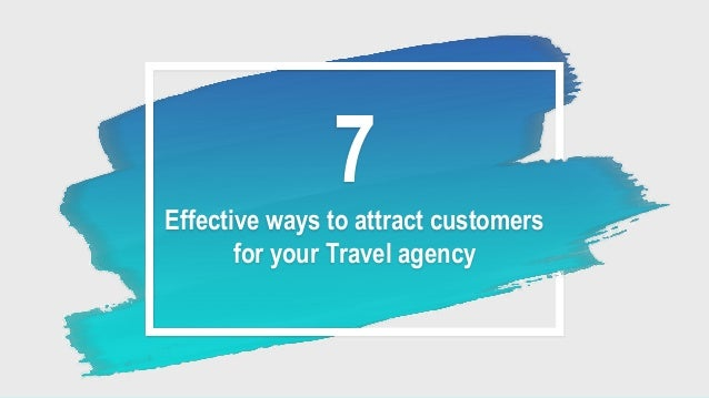 7 Effective ways to attract customers for your Travel agency
