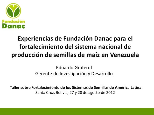 Experiencias de Fundación Danac para el   fortalecimiento del sistema nacional deproducción de semillas de maíz en Venezue...