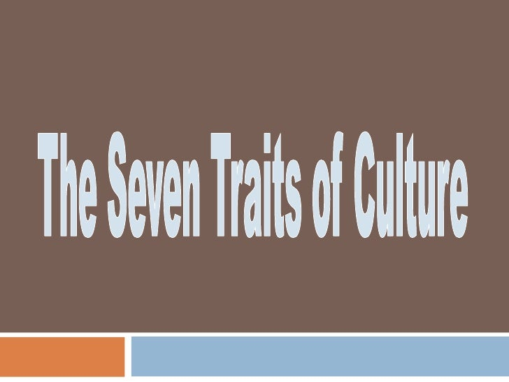 The Seven Traits of Culture<br />