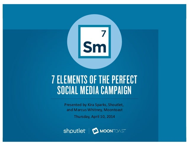 WEDNESDAY, FEBRUARY 12, 2014 AT 11AM PT/2PM ET 7 ELEMENTS OF THE PERFECT SOCIAL MEDIA CAMPAIGN Presented	   by	   Kira	   ...