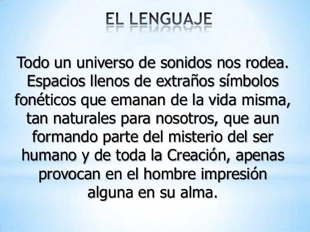 Todo un universo de sonidos nos rodea. Espacios llenos de extraños símbolos fonéticos que emanan de la vida misma, tan nat...