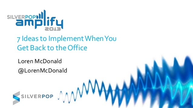 7 Ideas to ImplementWhenYouGet Back to the OfficeLoren McDonald@LorenMcDonald