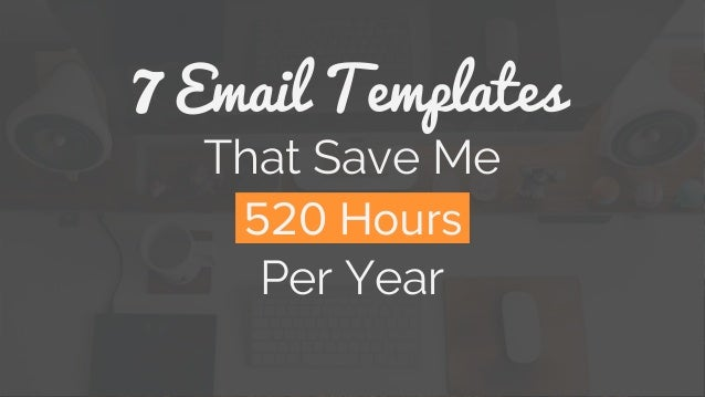 That Save Me 7 Email Templates Per Year 520 Hours