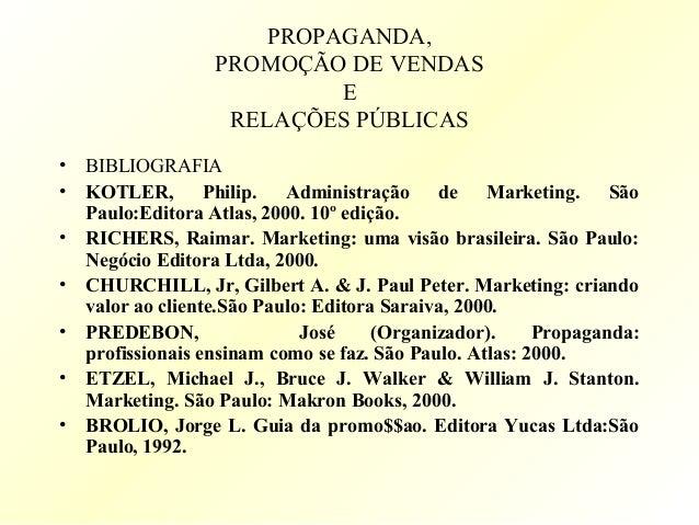 PROPAGANDA,PROMOÇÃO DE VENDASERELAÇÕES PÚBLICAS• BIBLIOGRAFIA• KOTLER, Philip. Administração de Marketing. SãoPaulo:Editor...