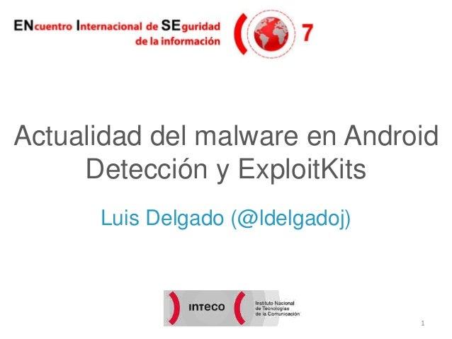 Actualidad del malware en Android Detección y ExploitKits Luis Delgado (@ldelgadoj)  1
