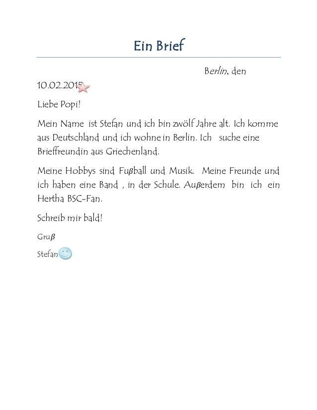 Ein Brief Berlin, den 10.02.2015 Liebe Popi! Mein Name ist Stefan und ich bin zwölf Jahre alt. Ich komme aus Deutschland u...