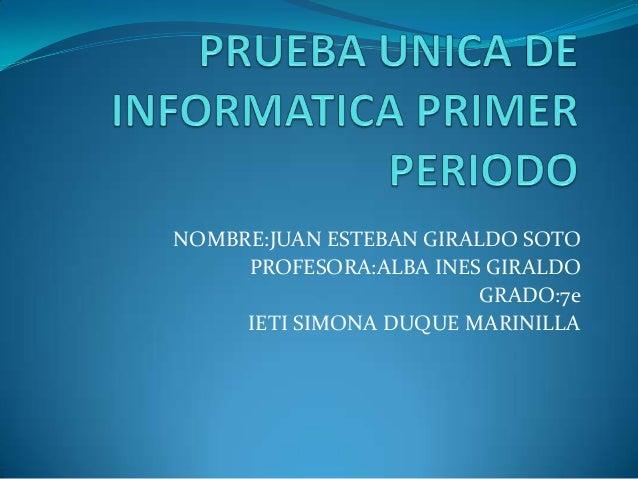NOMBRE:JUAN ESTEBAN GIRALDO SOTO     PROFESORA:ALBA INES GIRALDO                         GRADO:7e     IETI SIMONA DUQUE MA...
