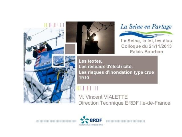 La Seine, la loi, les élus Colloque du 21/11/2013 Palais Bourbon Les textes, Les réseaux d'électricité, Les risques d'inon...