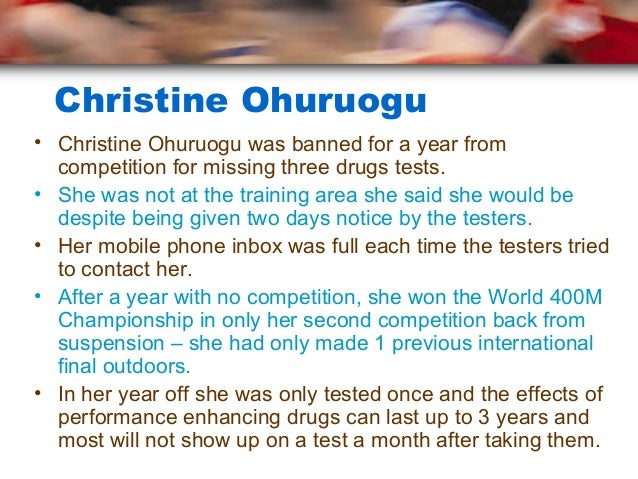 Christine Ohuruogu• Christine Ohuruogu was banned for a year from  competition for missing three drugs tests.• She was not...