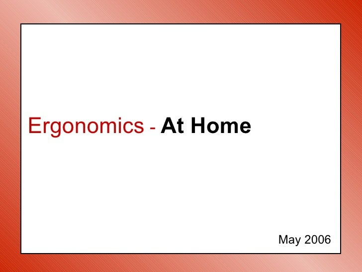 Ergonomics - At Home                       May 2006