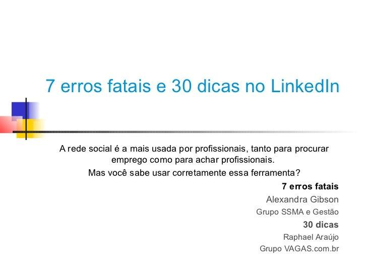 7 erros fatais e 30 dicas no LinkedIn A rede social é a mais usada por profissionais, tanto para procurar              emp...