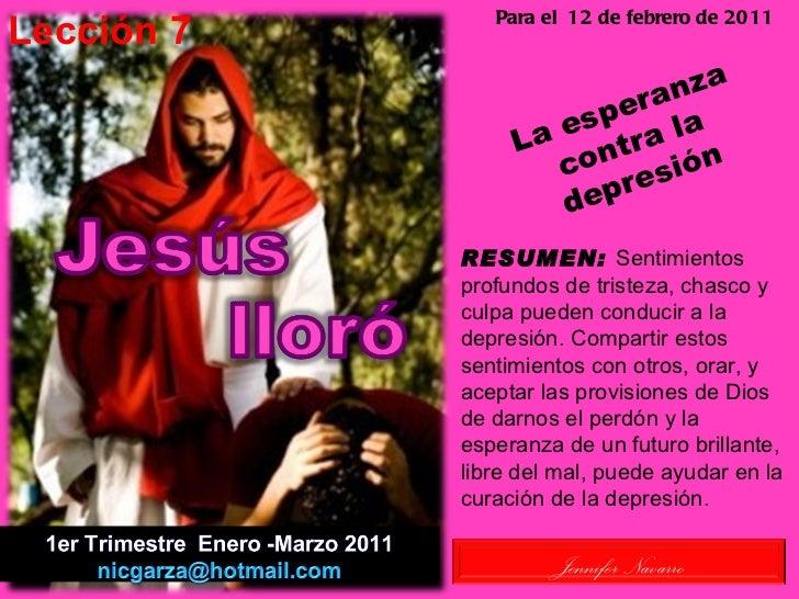 Lección 7  Para el  12 de febrero de 2011 RESUMEN:  Sentimientos profundos de tristeza, chasco y culpa pueden conducir a l...