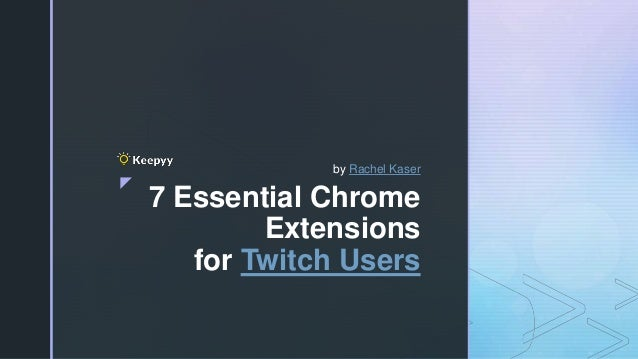7 Essential Chrome Extensions for Twitch Users
