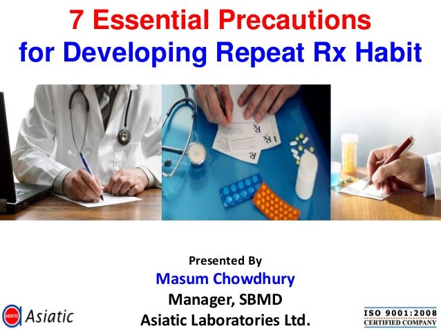 7 Essential Precautionsfor Developing Repeat Rx Habit                Presented By           Masum Chowdhury             Ma...