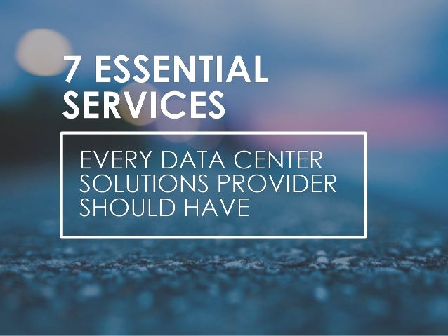 http://focus.Forsythe.Com/articles/495/7- essential-services-every -data-center-solutions-provider-should-have