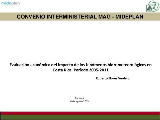 Evaluación económica del impacto de los fenómenos hidrometeorológicos en Costa Rica. Período 2005-2011 Roberto Flores Verd...