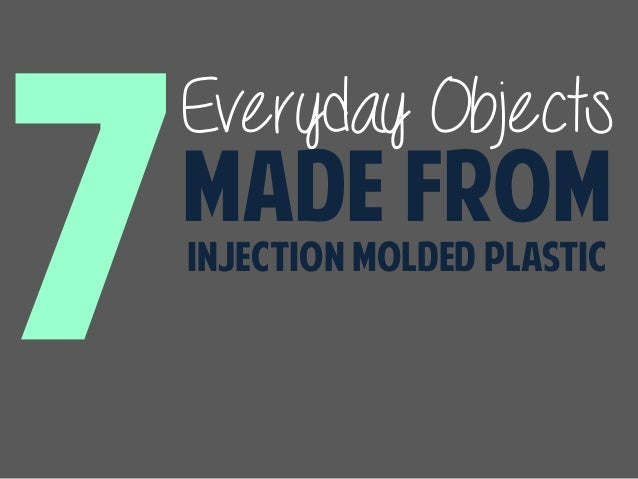 Everyday Objects Made from Injection Molded Plastic