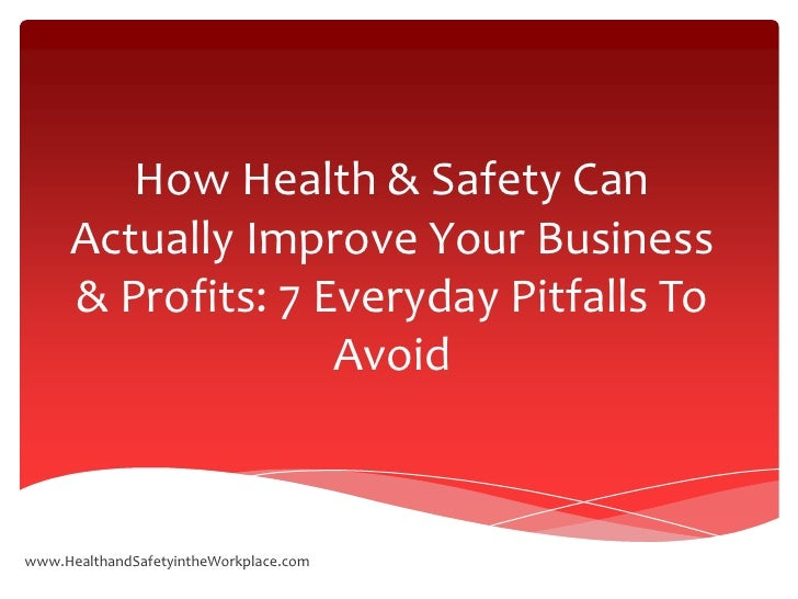 How Health & Safety Can     Actually Improve Your Business     & Profits: 7 Everyday Pitfalls To                   Avoidww...