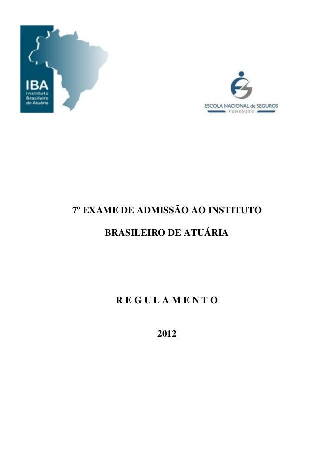 7º EXAME DE ADMISSÃO AO INSTITUTO BRASILEIRO DE ATUÁRIA R E G U L A M E N T O 2012