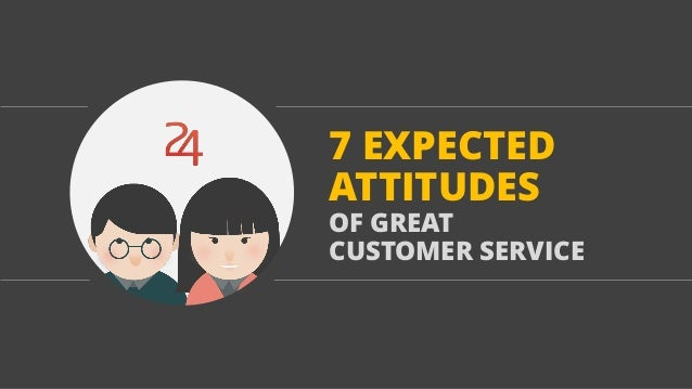 7 EXPECTED ATTITUDES OF GREAT CUSTOMER SERVICE