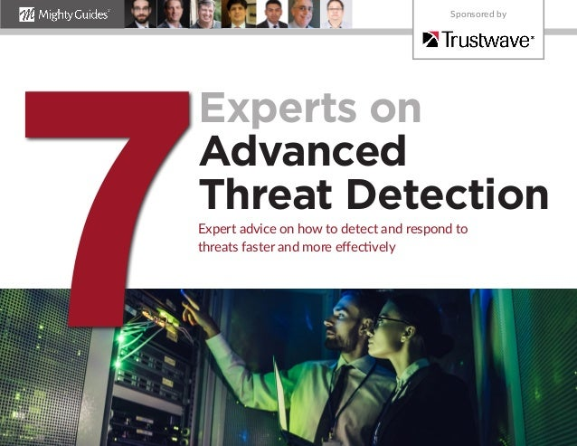Experts on Advanced Threat Detection Expert advice on how to detect and respond to threats faster and more effectively 7 S...