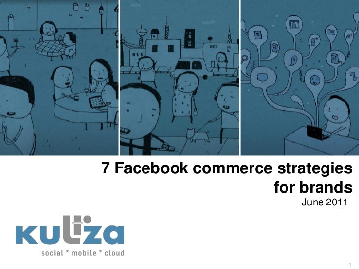 7 Facebook commerce strategies                   for brands                       June 2011                               1