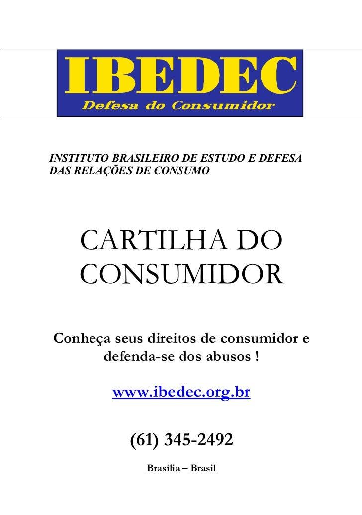 INSTITUTO BRASILEIRO DE ESTUDO E DEFESADAS RELAÇÕES DE CONSUMO    CARTILHA DO    CONSUMIDORConheça seus direitos de consum...
