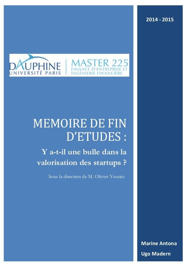 MEMOIRE DE FIN D'ETUDES : Y a-t-il une bulle dans la valorisation des startups ? Sous la direction de M. Olivier Younès Ma...