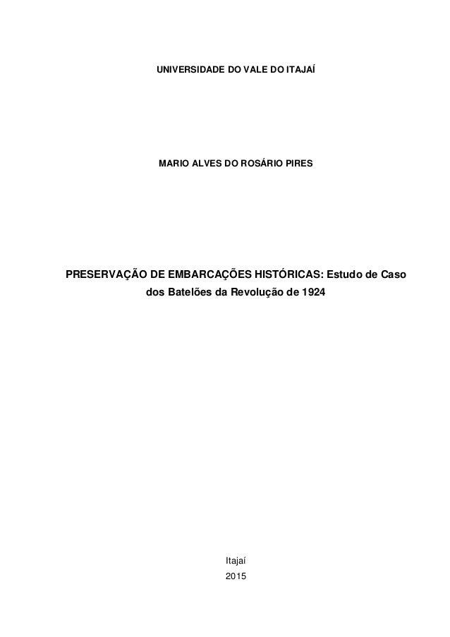 UNIVERSIDADE DO VALE DO ITAJAÍ MARIO ALVES DO ROSÁRIO PIRES PRESERVAÇÃO DE EMBARCAÇÕES HISTÓRICAS: Estudo de Caso dos Bate...