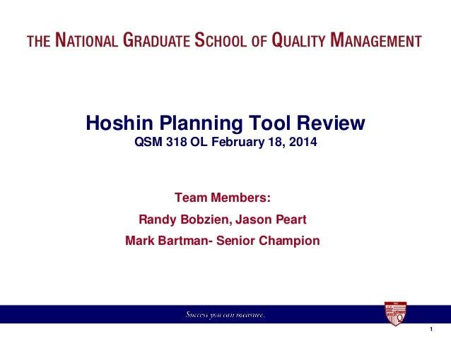 11 Hoshin Planning Tool Review QSM 318 OL February 18, 2014 Team Members: Randy Bobzien, Jason Peart Mark Bartman- Senior ...