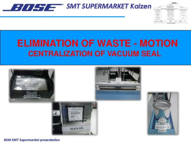 SMT SUPERMARKET Kaizen BSM SMT Supermarket presentation ELIMINATION OF WASTE - MOTION CENTRALIZATION OF VACUUM SEAL