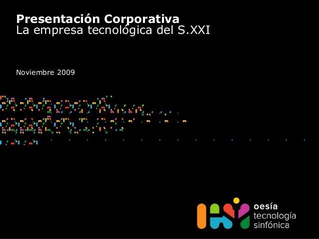 Presentación Corporativa La empresa tecnológica del S.XXI Noviembre 2009