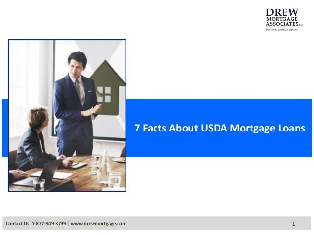 7 Facts About USDA Mortgage Loans Contact Us: 1-877-949-3739 | www.drewmortgage.com 1