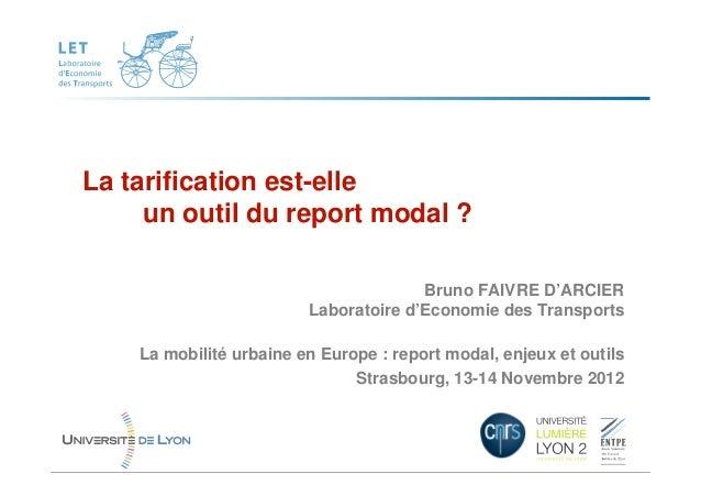 La tarification est-elle     un outil du report modal ?                                       Bruno FAIVRE D'ARCIER       ...