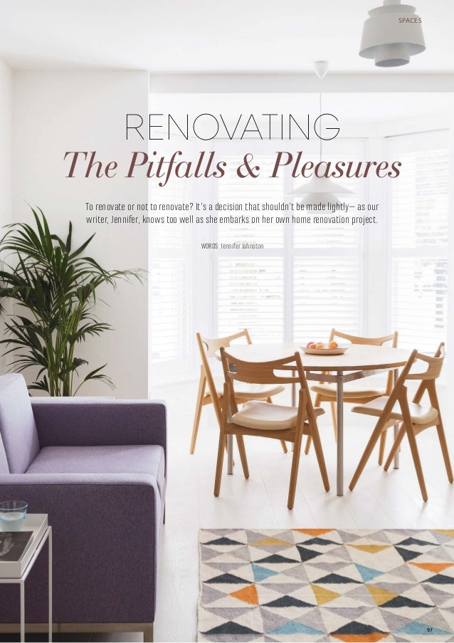 SPACES RENOVATING The Pitfalls & Pleasures WORDS: Jennifer Johnston To renovate or not to renovate? It's a decision that s...