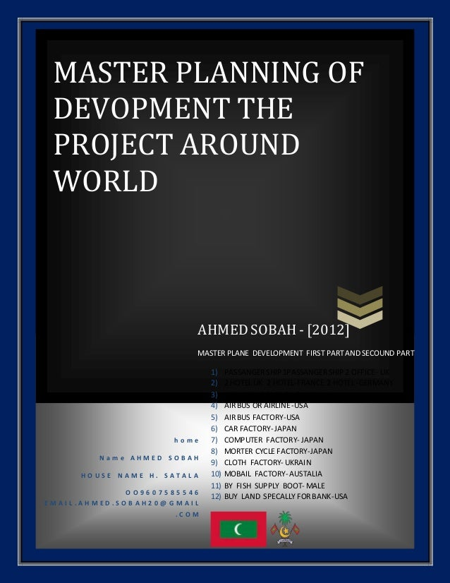 MASTER PLANNING OF DEVOPMENT THE PROJECT AROUND WORLD h o m e N a m e A H M E D S O B A H H O U S E N A M E H . S A T A L ...