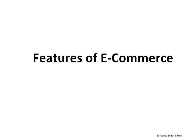 Features of E-Commerce Er.Sartaj Singh Bajwa