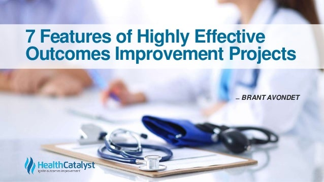 7 Features of Highly Effective Outcomes Improvement Projects ̶ BRANT AVONDET