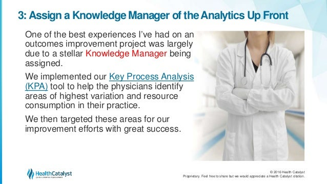 © 2016 Health Catalyst Proprietary. Feel free to share but we would appreciate a Health Catalyst citation. 3:Assign a Know...