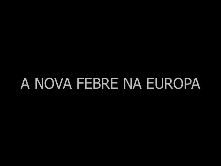 A NOVA FEBRE NA EUROPA<br />